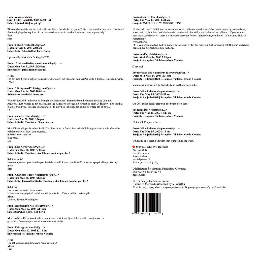Pochette d'une compilation de morceaux sélectionnés par Miss Kittin, extraits de son mix Radio Caroline. Les textes sont tirés d'un groupe de discussion dédié à Miss Kittin. Mental Groove, Genève. En tant que Schönwehrs.
